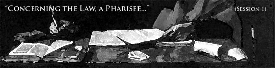 """""""According the Law, a Pharisee"""" – Paul's Gospel in the Old Testament – (Session 1)"""