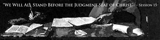 """We Shall All Stand Before the Judgment Seat of Christ"" – Paul's Gospel in the Old Testament – (Session 15)"