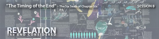 """The Timing of the End: The Six Seals of Revelation Chapter 6"" – Revelation: the End Considered –  (Sessions 8 & 9)"
